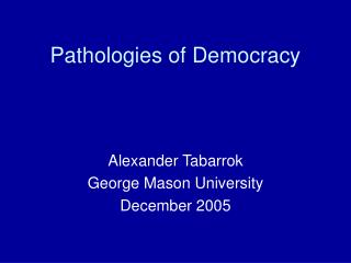 Pathologies of Democracy