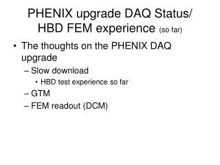 PHENIX upgrade DAQ Status/ HBD FEM experience  (so far)