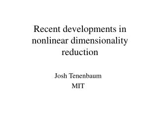 Recent developments in nonlinear dimensionality reduction