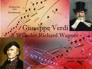 Giuseppe Verdi &  Wilhelm Richard Wagner