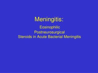 Meningitis: Eosinophilic  Postneurosurgical  Steroids in Acute Bacterial Meningitis