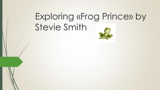Exploring  « Frog Prince »  by Stevie Smith