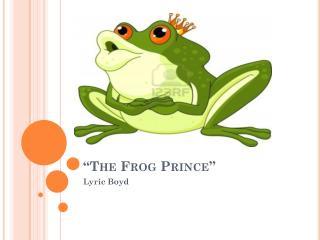 �The Frog Prince�