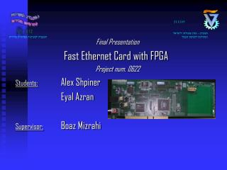Final Presentation Fast Ethernet Card with FPGA Project num. 0622 Students: Alex Shpiner