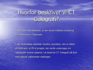 Hvorfor beskriver vi  CT  C olografi ?