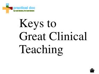 Keys to  Great Clinical Teaching