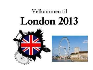 Velkommen til  London 2013