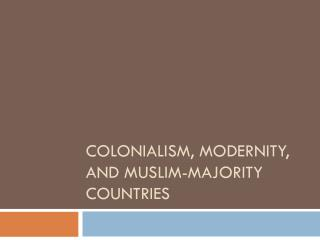 Colonialism, modernity, and Muslim-majority countries