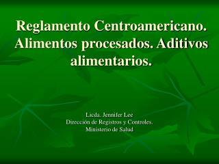 Reglamento Centroamericano. Alimentos procesados. Aditivos alimentarios.