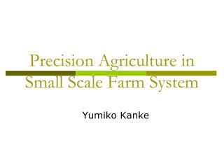 Precision Agriculture in Small Scale Farm System