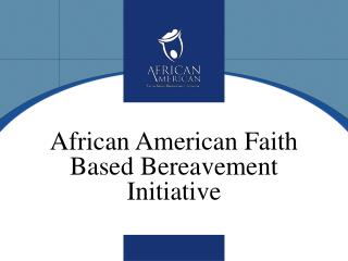 African American Faith Based Bereavement Initiative
