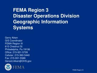FEMA Region 3 Disaster Operations Division Geographic Information Systems