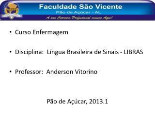 Curso Enfermagem Disciplina:  Língua Brasileira de Sinais - LIBRAS Professor:  Anderson Vitorino