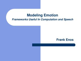 Modeling Emotion Frameworks Useful In Computation and Speech