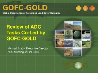 Review of ADC Tasks Co-Led by GOFC-GOLD