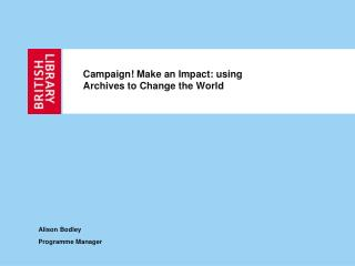 Campaign! Make an Impact: using Archives to Change the World