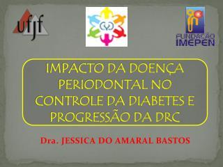 IMPACTO DA DOENÇA  PERIODONTAL NO  CONTROLE DA DIABETES E PROGRESSÃO DA DRC