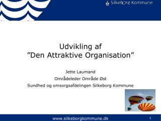 """Udvikling af  """"Den Attraktive Organisation"""""""