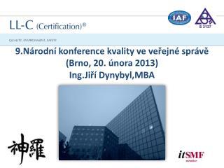 9.Národní konference kvality ve veřejné správě (Brno, 20. února 2013) Ing.Jiří Dynybyl ,MBA