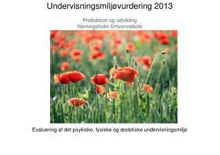 Undervisningsmiljøvurdering 2013 Produktion og udvikling Herningsholm Erhvervsskole