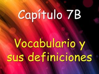 Capítulo  7B Vocabulario  y  sus definiciones