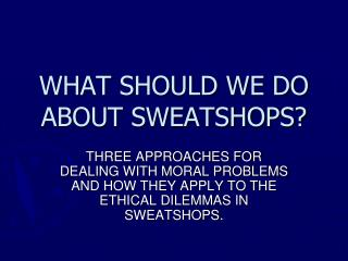 WHAT SHOULD WE DO ABOUT SWEATSHOPS?