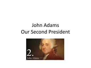 John Adams Our Second President