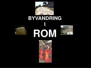 BYVANDRING  I ROM