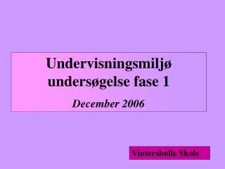 Undervisningsmiljø undersøgelse fase 1 December 2006