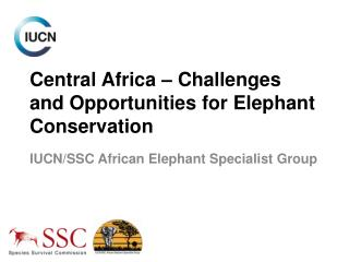 Central Africa – Challenges and Opportunities for Elephant Conservation