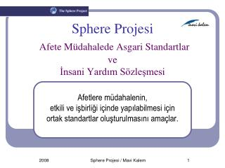 S phere Pro jesi Afete Müdahalede Asgari Standartlar   ve  İnsani Yardım Sözleşmesi