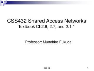 CSS432 Shared Access Networks Textbook Ch2.6, 2.7, and 2.1.1