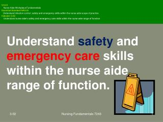 Understand  safety  and  emergency care  skills within the nurse aide range of function.