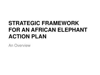 STRATEGIC FRAMEWORK FOR AN AFRICAN ELEPHANT ACTION PLAN