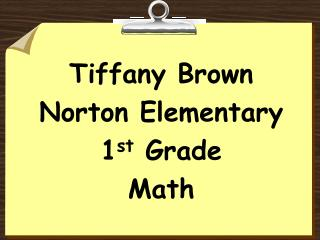 Tiffany Brown Norton Elementary 1 st  Grade Math