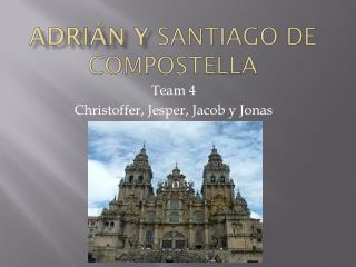 Adrián  y  Santiago de  compostella