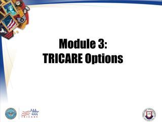 Module 3:  TRICARE Options