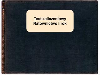 Test zaliczeniowy Ratownictwo I rok