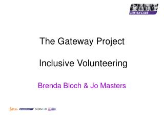 The Gateway Project  Inclusive Volunteering Brenda Bloch & Jo Masters