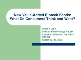 New Value-Added Biotech Foods:  What Do Consumers Think and Want?