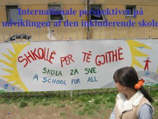 Internationale perspektiver p� udviklingen af den inkluderende skole
