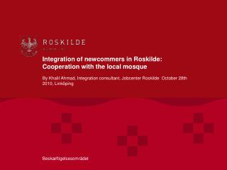 Integration of newcommers in Roskilde: Cooperation with the local mosque
