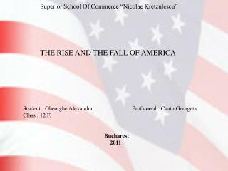 "Superior School Of Commerce ""Nicolae Kretzulescu""          THE RISE AND THE FALL OF AMERICA"