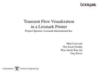 Transient Flow Visualization  in a Lexmark Printer Project Sponsor: Lexmark International Inc.