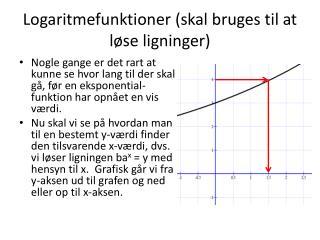 Logaritmefunktioner (skal bruges til at løse ligninger)