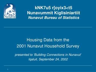 KNK7u5 r[oyix3t5  Nunavummit Kiglisiniartiit Nunavut Bureau of Statistics