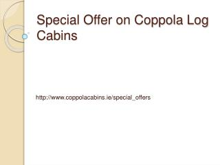 Coppola Log Cabins Special Offers