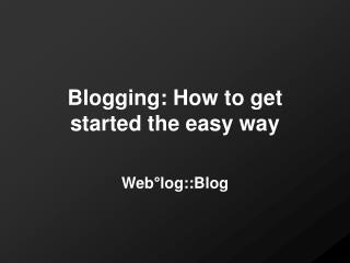Blogging: How to get started the easy way