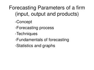 Forecasting Parameters of a firm (input, output and products)