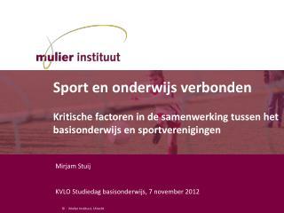 Mirjam Stuij KVLO Studiedag basisonderwijs, 7 november 2012